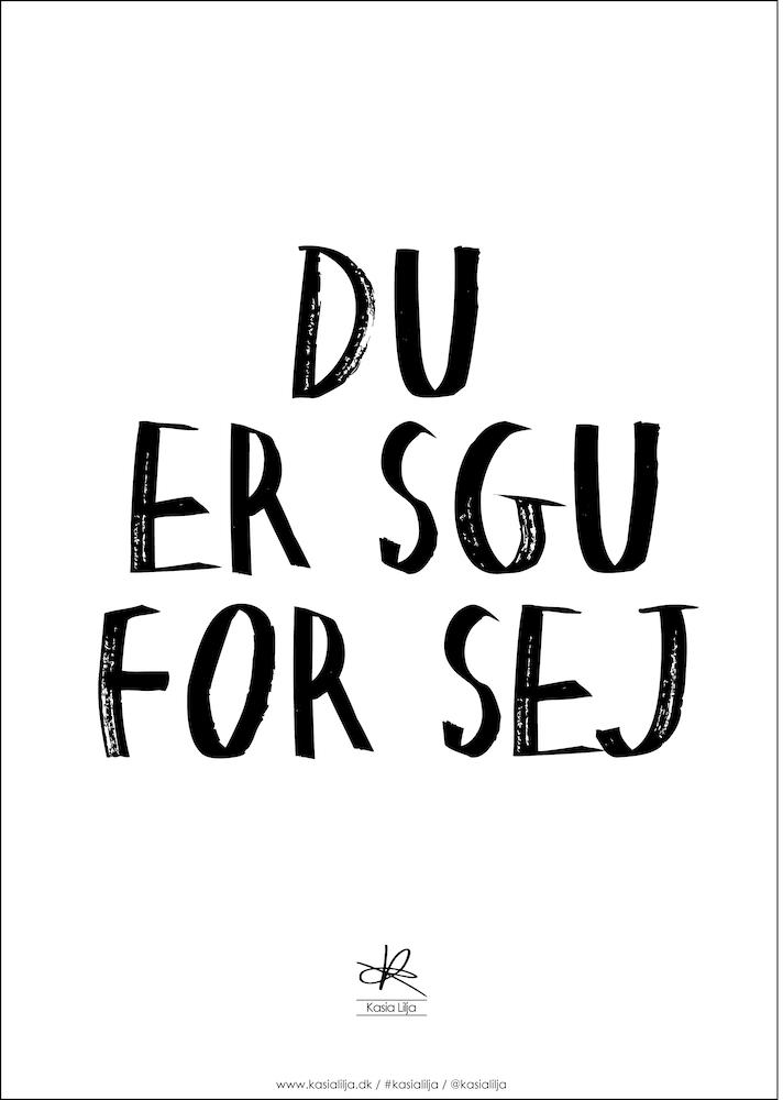 Image of   Kasia Lilja - DU ER SGU FOR SEJ - Plakat - A4