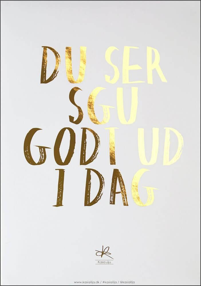 Image of   Kasia Lilja - DU SER SGU GODT UD I DAG (Guld) - Plakat - A4